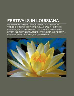 Festivals in Louisiana: New Orleans Mardi Gras, Voodoo Experience, Courir de Mardi Gras, List of Festivals in Louisiana  by  Books LLC