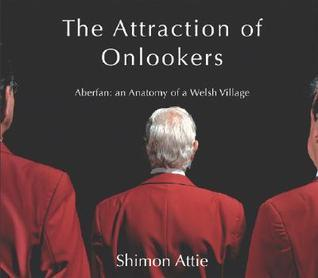 Shimon Attie the Attraction of Onlooker: Aberfan: An Anatomy of a Welsh Village [With DVD]  by  Shimon Attie