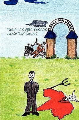 Relatos Grotescos  by  Jose Rey Salas