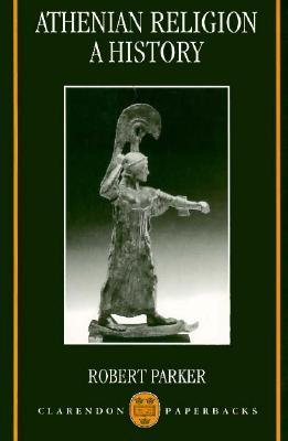 Athenian Religion: A History  by  Robert C.T. Parker
