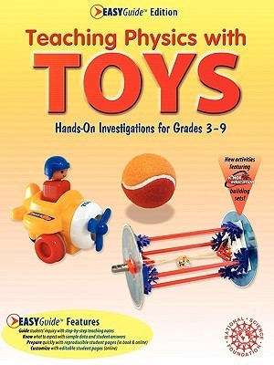 Teaching Physics With Toys: Hands-on Investigations for Grades 3-9, Easyguide Terrific Science Press