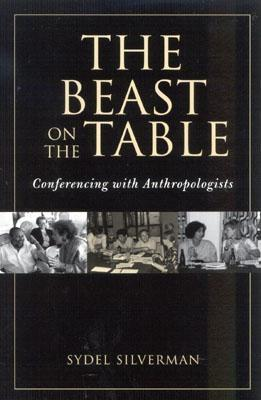 The Beast on the Table: Conferencing with Anthropologists  by  Sydel Silverman