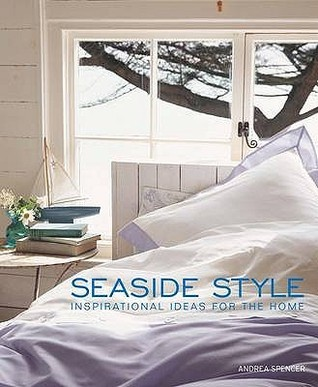 Seaside Style: Inspirational Ideas For The Home Andrea Spencer