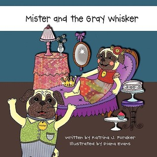 Mister and the Gray Whisker  by  Katarina J. Foraker