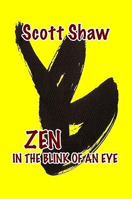 Zen in the Blink of an Eye  by  Scott Shaw