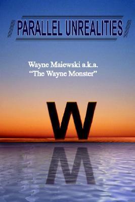Parallel Unrealities  by  Wayne Maiewski