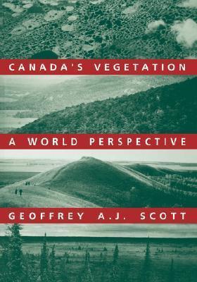 Canadas Vegetation: A World Perspective Geoffrey A.J. Scott