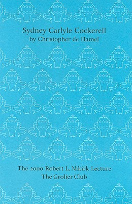 Sydney Carlyle Cockerell: The Robert L. Nikirk Lecture 2000 Christopher De Hamel
