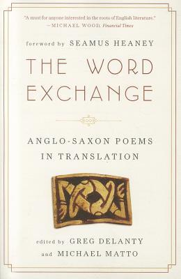 The Word Exchange: Anglo-Saxon Poems in Translation  by  Greg Delanty