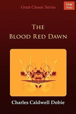 The Blood Red Dawn Charles Caldwell Dobie