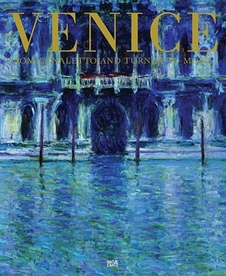 Venice: From Canaletto and Turner to Monet Martin Schwander