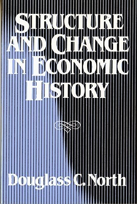Structure and Change in Economic History Douglass C. North