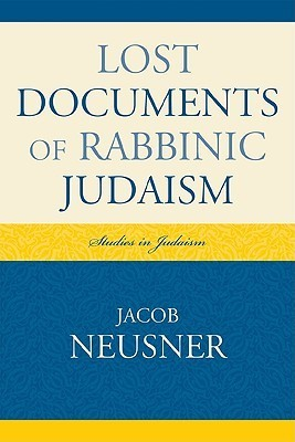 Lost Documents of Rabbinic Judaism  by  Jacob Neusner