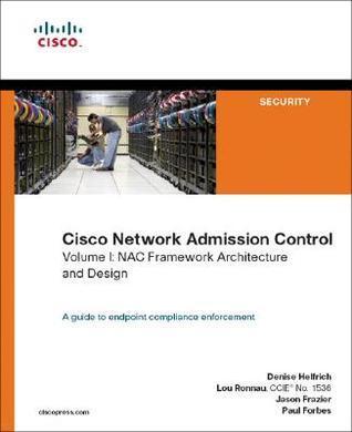 Cisco Network Admission Control, Volume I: Nac Framework Architecture and Design Denise Helfrich