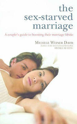 The Sex Starved Marriage: A Couples Guide To Boosting Their Marriage Libido Michele Weiner-Davis