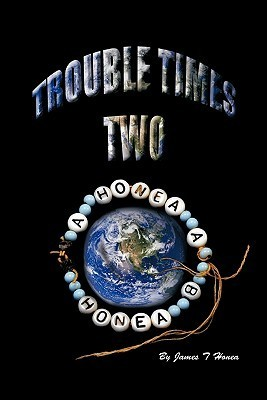 Trouble Times Two James T. Honea