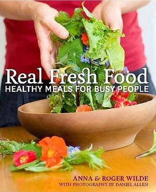 Real Fresh Food: Healthy Meals For Busy People  by  Anna Wilde