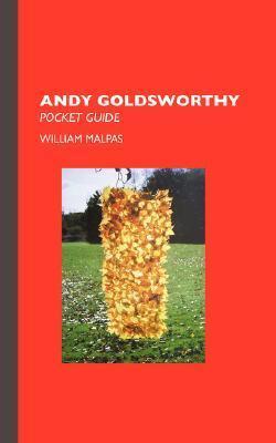 Andy Goldsworthy: Pocket Guide William Malpas