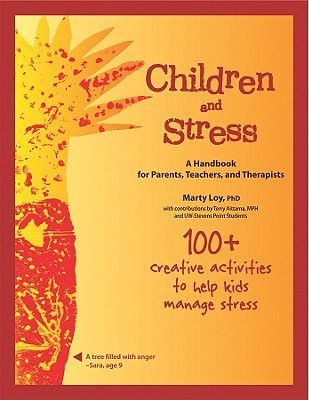 Children and Stress: A Handbook for Parents, Teachers, and Therapists Marty Loy