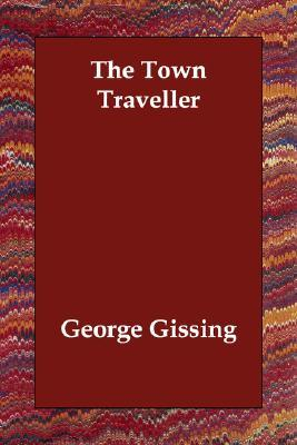 The Town Traveller  by  George Gissing