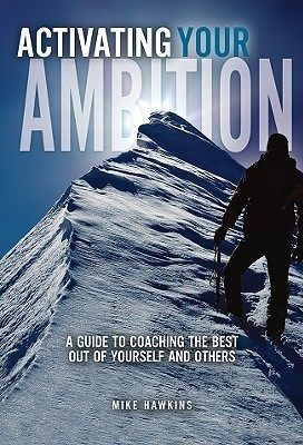 Activating Your Ambition: A Guide to Coaching the Best Out of Yourself and Others Mike Hawkins