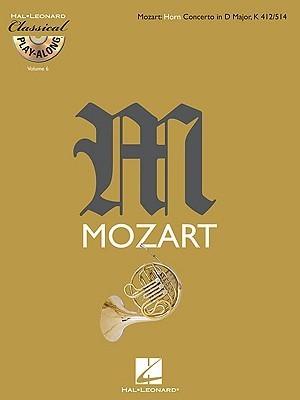 Mozart: Horn Concerto in D Major, K412/514: Classical Play-along, Vol. 6 Wolfgang Amadeus Mozart