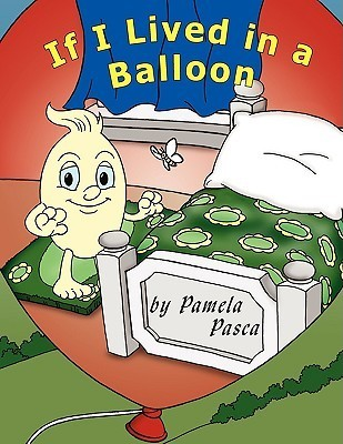 If I Lived in a Balloon Pamela Pasca