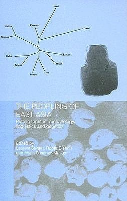 The Peopling of East Asia: Putting Together Archaeology, Linguistics and Genetics Laurent Sagart