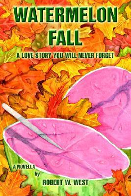 Watermelon Fall  by  Robert W. West