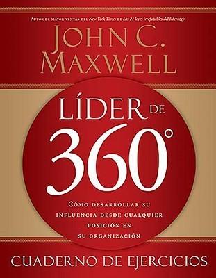 Líder de 360° cuaderno de ejercicios: Cómo desarrollar su influencia desde cualquier posición en su organización  by  John C. Maxwell