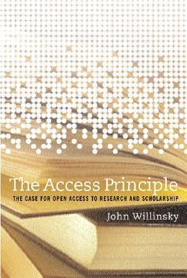 The Access Principle: The Case for Open Access to Research and Scholarship  by  John Willinsky