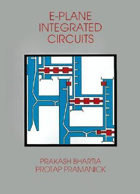E-Plane Integrated Circuits  by  Prakash Bhartia