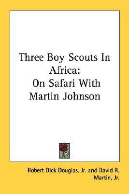 Three Boy Scouts in Africa: On Safari with Martin Johnson  by  Robert Dick Douglas Jr.
