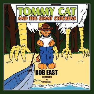 Tommy Cat and the Giant Chickens  by  Bob East