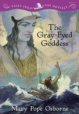 The Gray-Eyed Goddess (Tales from the Odyssey Series, #4) Mary Pope Osborne