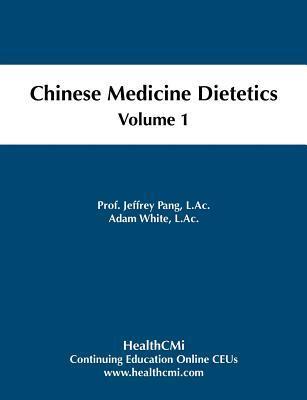 Chinese Medicine Dietetics, Volume 1  by  Jeffrey C. Pang