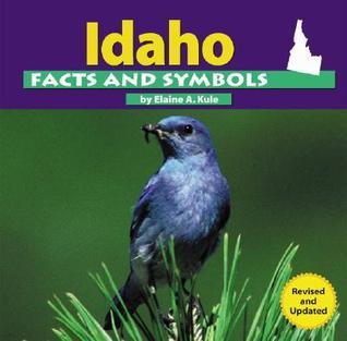 Idaho Facts and Symbols Elaine A. Kule