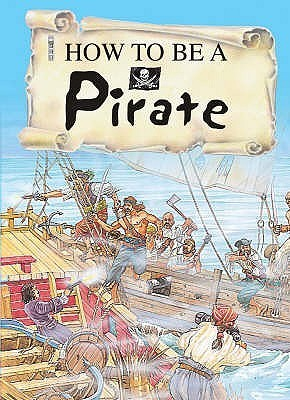 How To Be A Pirate John Malam