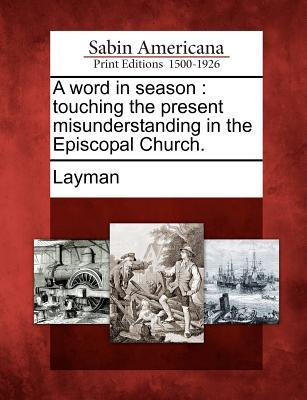 A Word in Season: Touching the Present Misunderstanding in the Episcopal Church.  by  Richard Layman