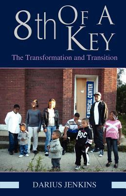 8th of a Key: The Transformation and Transition  by  Darius Jenkins