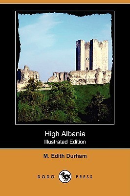 High Albania (Illustrated Edition) M. Edith Durham