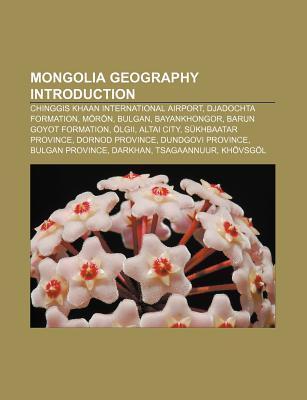 Mongolia Geography Introduction: Chinggis Khaan International Airport, Djadochta Formation, M R N, Bulgan, Bayankhongor, Barun Goyot Formation  by  Source Wikipedia