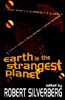 Earth Is the Strangest Planet: Ten Stories of Science Fiction  by  Robert Silverberg