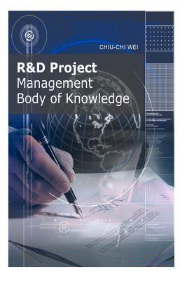 R&d Project Management Body of Knowledge  by  Chiu-Chi Wei