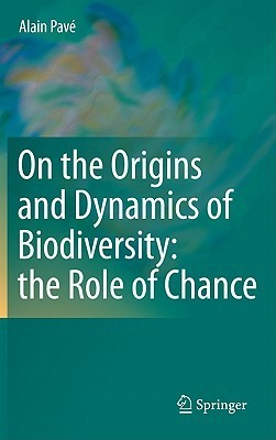 On the Origins and Dynamics of Biodiversity: The Role of Chance  by  Alain Pava(c)