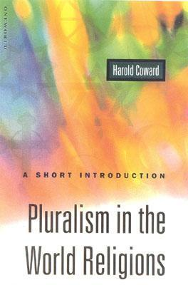Pluralism in the World Religions: A Short Introduction  by  Harold Coward