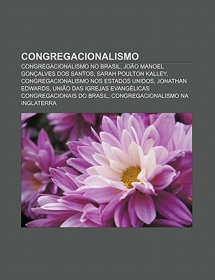 Congregacionalismo: Congregacionalismo No Brasil, Jo O Manoel Gon Alves DOS Santos, Sarah Poulton Kalley, Congregacionalismo Nos Estados U Source Wikipedia