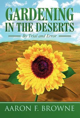 Gardening in the Deserts: By Trial and Error  by  Aaron F. Browne