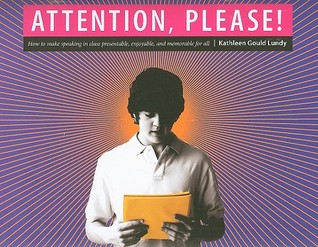Attention, Please!: Making Assignments Presentable, Enjoyable, and Memorable for All  by  Kathleen Gould Lundy