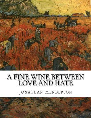 A Fine Wine Between Love and Hate Jonathan Miles Henderson